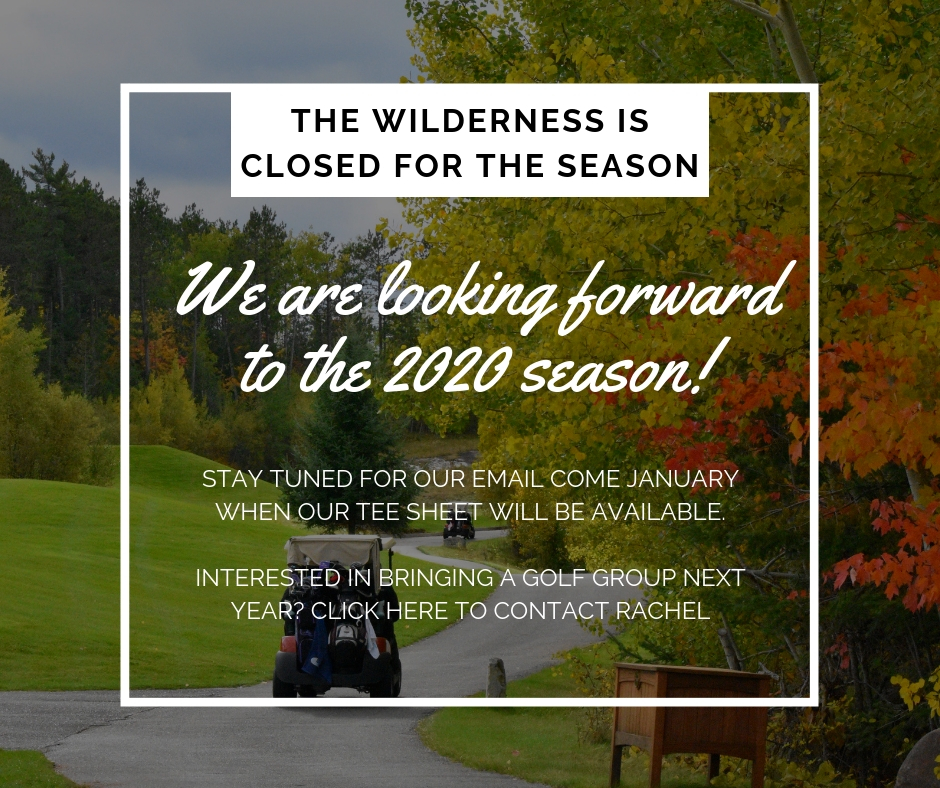 The Wilderness is closed for the season